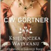 """""""Księżniczka Watykanu. Opowieść o Lukrecji Borgii"""" – C.W. Gortner – recenzja"""