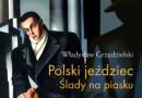 """""""Polski jeździec. Ślady na piasku"""" W. Grzędzielski - premiera"""