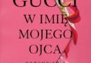 """""""Gucci. W imię mojego ojca. Wspomnienia"""" – P. Gucci – recenzja"""