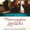 """""""Niewygodne związki. Opowieść o końcu dynastii Jagiellonów""""- J. Besala – recenzja"""