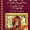 """""""Kościół i chrześcijaństwo na ziemiach polskich. Atlas historyczny"""" – M. Gędek – recenzja"""