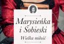 """PREMIERA: """"Marysieńka i Sobieski. Wielka miłość"""" - I. Kienzler"""