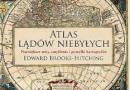 """""""Atlas Lądów Niebyłych"""" – E. Brooke-Hitching – recenzja"""