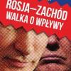 """PREMIERA: """"Rosja-Zachód. Walka o wpływy"""", M. Minkina"""