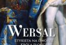 """""""Wersal. Etykieta na dworze Króla Słońce"""" – D. Galateria – recenzja"""