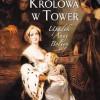 """DO WYGRANIA: """"Królowa w Tower. Upadek Anny Boleyn"""" z autografem Alison Weir!"""