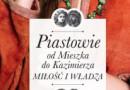 """PREMIERA: """"Piastowie od Mieszka do Kazimierza. Miłość i władza"""""""