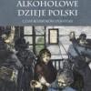 """""""Alkoholowe dzieje Polski. Czasy rozbiorów i powstań"""" – J. Besala – recenzja"""