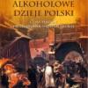 """""""Alkoholowe dzieje Polski. Czasy Piastów i Rzeczypospolitej Szlacheckiej"""" – J. Besala – recenzja"""