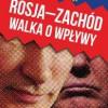 """""""Rosja–Zachód. Walka o wpływy"""" – M. Minkina – recenzja"""