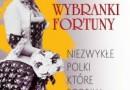 """""""Wybranki fortuny. Niezwykłe Polki, które podbiły świat"""" – A. Fedorowicz, I. Fedorowicz – recenzja"""