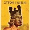 """""""Otton I Wielki"""" – J. Strzelczyk – recenzja"""