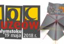 Noc Muzeów w Białymstoku 2018. Zobacz tegoroczny program