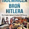 """""""Tajemnicza broń Hitlera. Na tropie tajnych badań III Rzeszy"""" – L. Adamczewski – recenzja"""