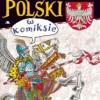 """""""Historia Polski w komiksie"""" – P. Kołodziejski, B. Michalec – recenzja komiksu"""
