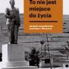 """""""To nie jest miejsce do życia. Stalinowskie wysiedlenia znad Bugu i z Bieszczad"""" – K. Potoczała – recenzja"""