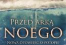 """""""Przed Arką Noego. Opowieść o potopie na nowo odczytana"""" – I. Finkel – recenzja"""
