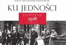 """""""Ku Jedności. Listopad 1918 roku""""– S. Artymowski, P. Bezak – recenzja"""