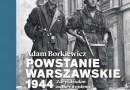 """""""Powstanie warszawskie 1944. Zarys działań natury wojskowej"""" – A. Borkiewicz – recenzja"""