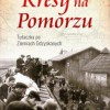 """""""Kresy na Pomorzu. Tułaczka po Ziemiach Odzyskanych"""" – M. A. Koprowski – recenzja"""