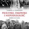 """""""Piłsudski, Dmowski i niepodległość. Osobno, ale razem"""" – T.A. Kisielewski – recenzja"""