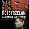 """""""Rozstrzelani za uratowanie kobiety"""" – K.M. Kaźmierczak– recenzja"""