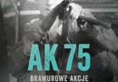"""""""AK 75. Brawurowe akcje Armii Krajowej"""" – W. Königsberg – recenzja"""