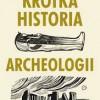 """Krótka historia archeologii"" – B. Fagan – recenzja"
