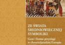 """""""Ze świata średniowiecznej symboliki. Gest i forma przysięgi w chrześcijańskiej Europie (X-XV w.)"""" – M. Duda, S. Jóźwiak – recenzja"""