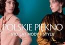 """""""Polskie piękno. Sto lat mody i stylu"""" – K. Żebrowska – recenzja"""