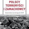 Polscy terroryści i zamachowcy. Od Powstania Styczniowego do III RP S.Koper - premiera