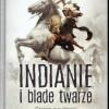 """""""Indianie i blade twarze. Starcie cywilizacji"""" – J. Wojtczak – recenzja"""