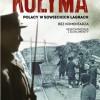"""""""Kołyma. Polacy w sowieckich łagrach"""" – red. S. Warlikowski – recenzja"""