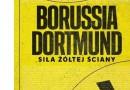 """""""Borussia Dortmund. Siła żółtej ściany"""" – U. Hesse – recenzja"""