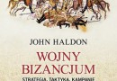"""Wojny Bizancjum"" – J. Haldon – recenzja"