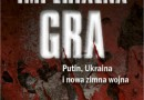 """Imperialna gra. Putin, Ukraina i nowa zimna wojna"" – M. Kalb – recenzja"