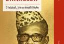 PREMIERA: Ziemia dyktatorów. O ludziach, którzy ukradli Afrykę, P. Kenyon
