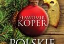 """""""Polskie święta. Tradycje, wydarzenia historyczne i skandale"""" S. Koper - premiera"""