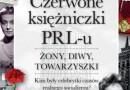 """Premiera: """"Czerwone księżniczki PRL-u. Żony, diwy, towarzyszki"""", I. Kienzler"""