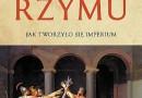 """""""Chwała Rzymu. Jak tworzyło się imperium"""" – A. Everitt – recenzja"""
