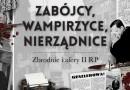 """""""Zabójcy, wampirzyce, nierządnice. Zbrodnie i afery II RP"""" I. Kienzler - premiera"""