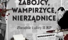 """""""Zabójcy, wampirzyce, nierządnice. Zbrodnie i afery II RP"""" I. Kienzler - zapowiedź"""