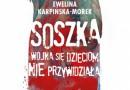 """""""Soszka. Wojna się dzieciom nie przywidziała"""" - E. Karpińska-Morek - recenzja"""
