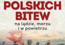 """""""100 polskich bitew. Na lądzie, morzu i w powietrzu"""" K. Jabłonka - premiera"""