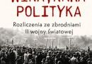 """""""Wina, kara, polityka. Rozliczenia ze zbrodniami II Wojny Światowej"""" P.Machcewicz, A.Paczkowski - premiera"""