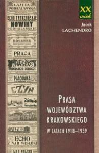 """""""Prasa województwa krakowskiego w latach 1918-1939"""