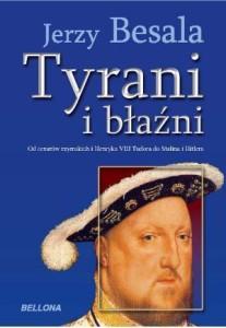 Tyrani i błaźni. Od cezarów rzymskich i Henryka VIII Tudora do Stalina i Hitlera