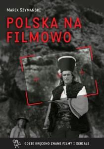Polska na filmowo. Gdzie kręcono znane filmy i seriale