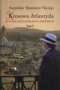 kresowa_atlantyda_historia_i_mitologia_miast_kresowych_tom_1_lwow__stanislawow__tarnopol__brzezany__boryslaw