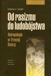 Od-rasizmu-do-ludobojstwa-Antropologia-w-Trzeciej-Rzeszy_Gretchen-E-Schafft